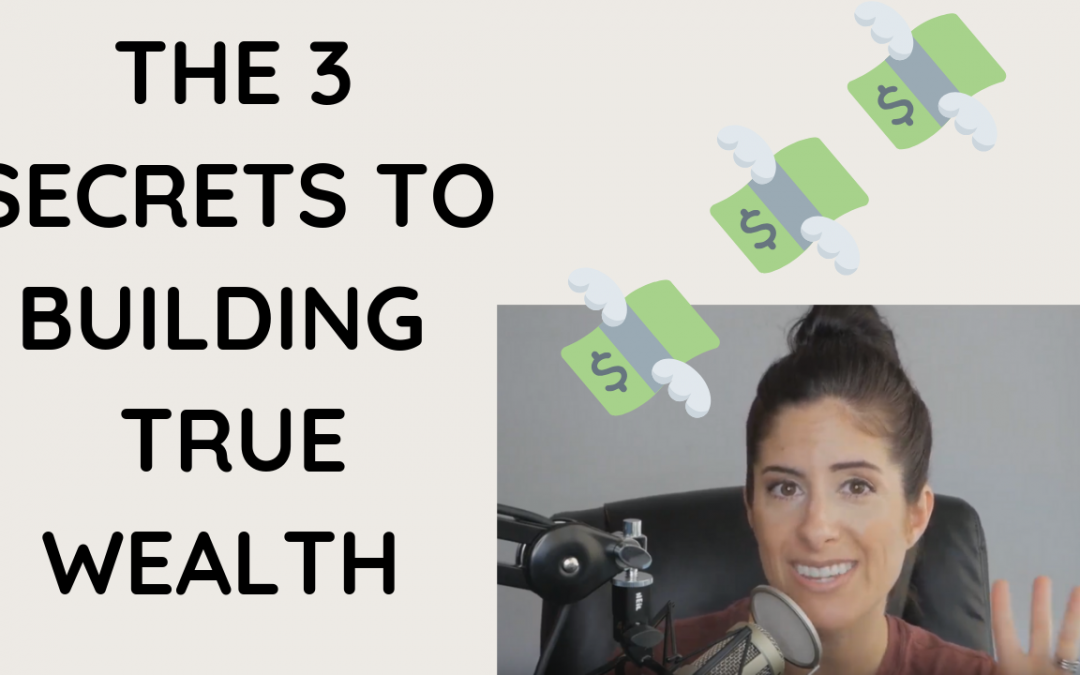 The 3 Secrets to Building True Wealth