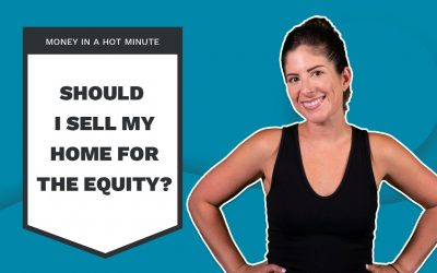 Should I Sell My Home For The Equity? | Personal Finance Tips