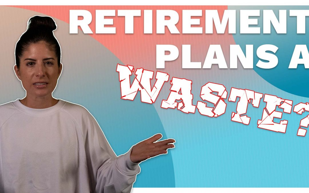 Are Retirement Plans A Waste Of Time And Money?