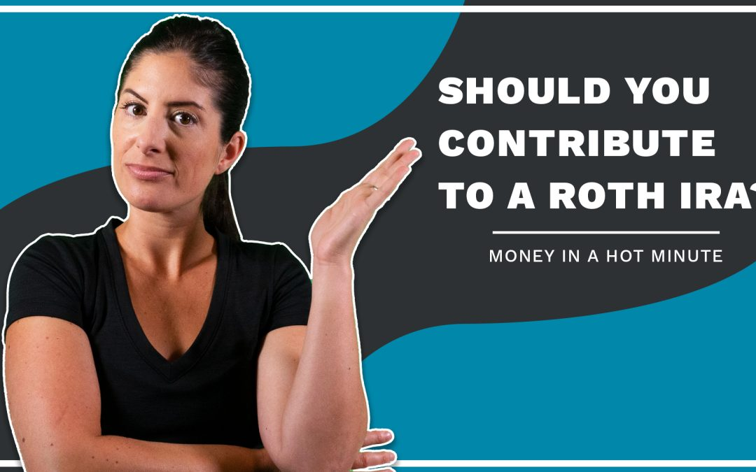 Should You Contribute To A Roth IRA? (Money In A Hot Minute)